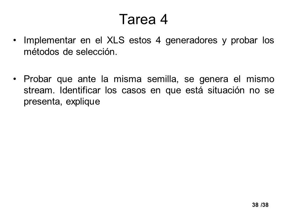 38/38 Tarea 4 Implementar en el XLS estos 4 generadores y probar los métodos de selección. Probar que ante la misma semilla, se genera el mismo stream