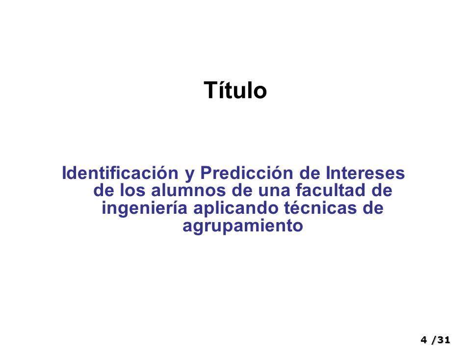 4/31 Título Identificación y Predicción de Intereses de los alumnos de una facultad de ingeniería aplicando técnicas de agrupamiento