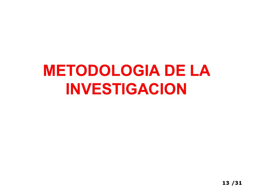 13/31 METODOLOGIA DE LA INVESTIGACION