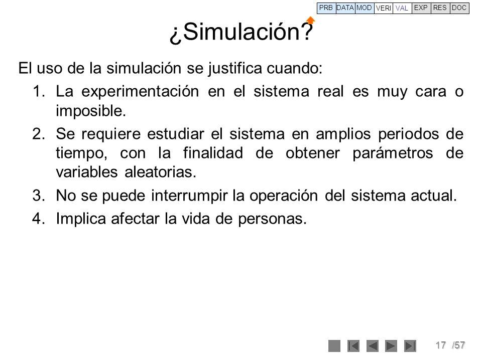17/57 ¿Simulación? El uso de la simulación se justifica cuando: 1.La experimentación en el sistema real es muy cara o imposible. 2.Se requiere estudia
