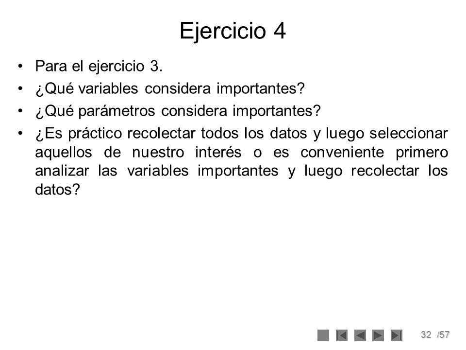 32/57 Ejercicio 4 Para el ejercicio 3. ¿Qué variables considera importantes? ¿Qué parámetros considera importantes? ¿Es práctico recolectar todos los