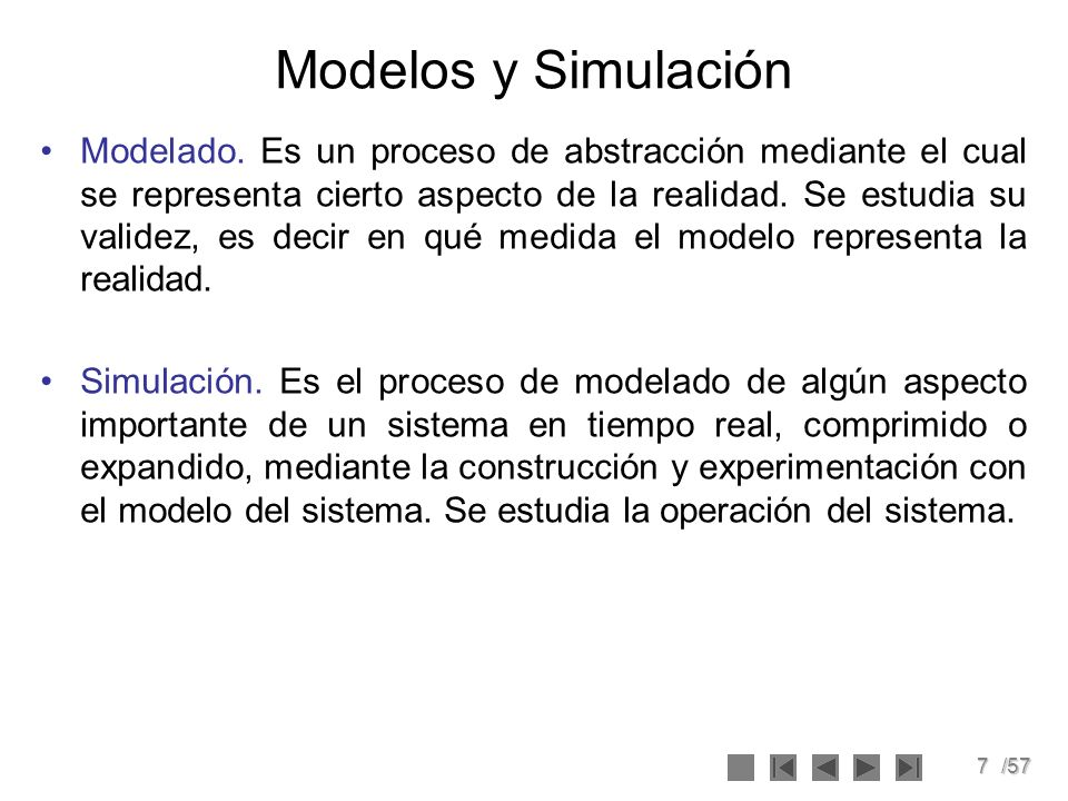 7/57 Modelos y Simulación Modelado. Es un proceso de abstracción mediante el cual se representa cierto aspecto de la realidad. Se estudia su validez,