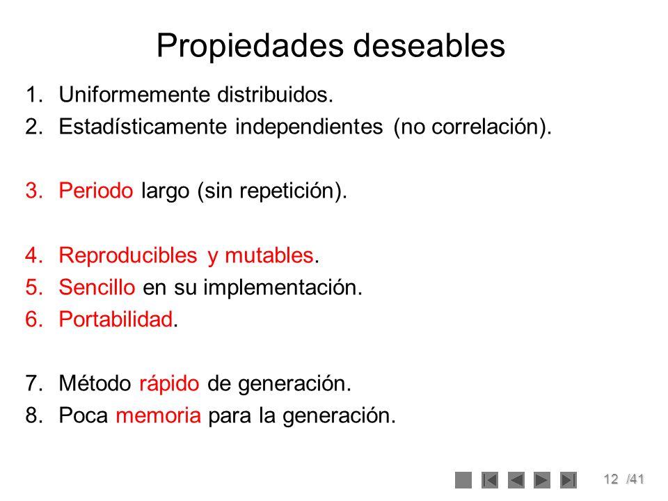 12/41 Propiedades deseables 1.Uniformemente distribuidos. 2.Estadísticamente independientes (no correlación). 3.Periodo largo (sin repetición). 4.Repr