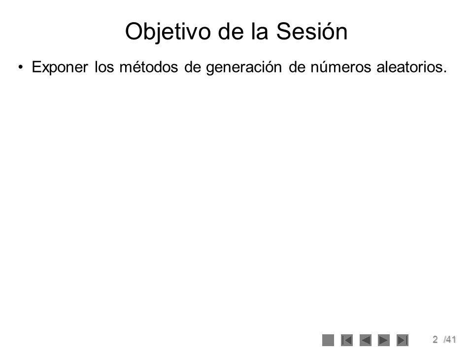 2/41 Objetivo de la Sesión Exponer los métodos de generación de números aleatorios.
