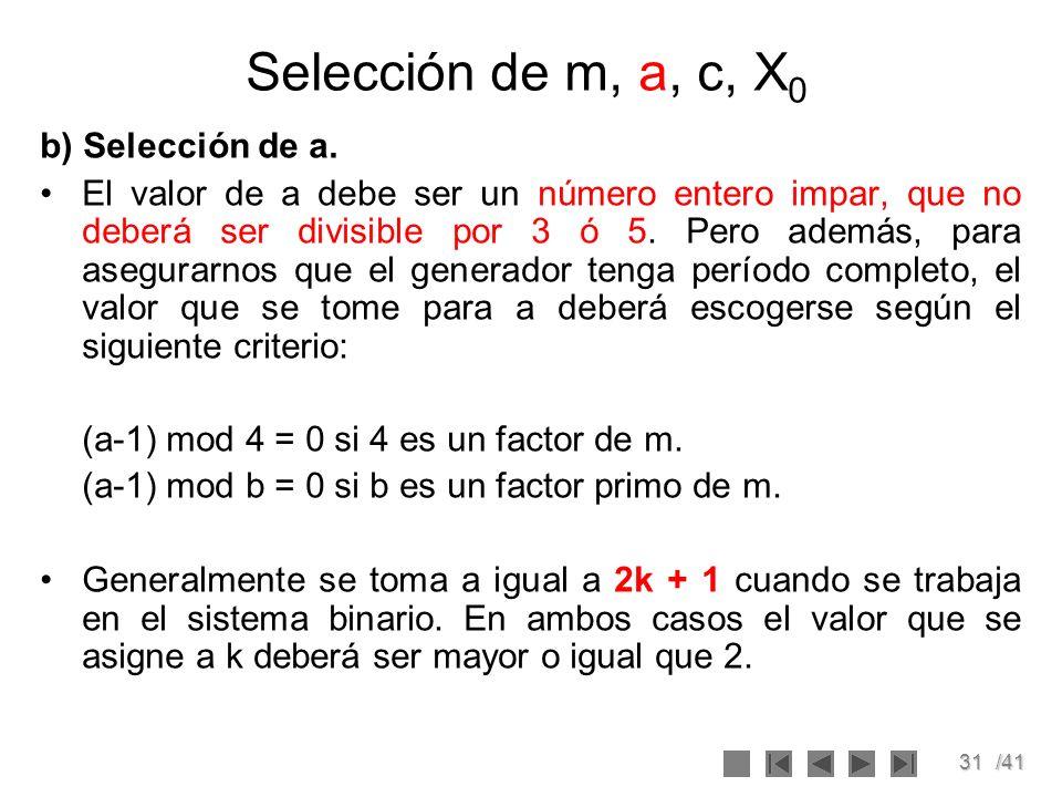 31/41 b) Selección de a. El valor de a debe ser un número entero impar, que no deberá ser divisible por 3 ó 5. Pero además, para asegurarnos que el ge