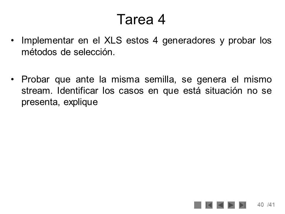 40/41 Tarea 4 Implementar en el XLS estos 4 generadores y probar los métodos de selección. Probar que ante la misma semilla, se genera el mismo stream