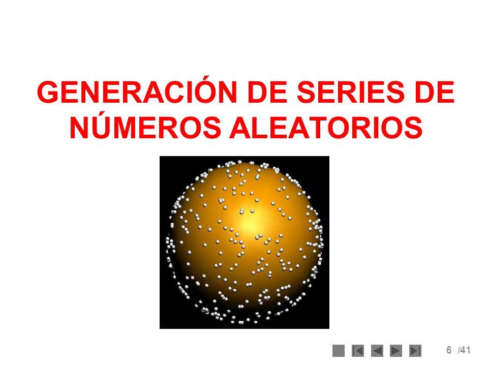 7/41 Generación de Números Aleatorios Rol preponderante en el proceso de simulación.
