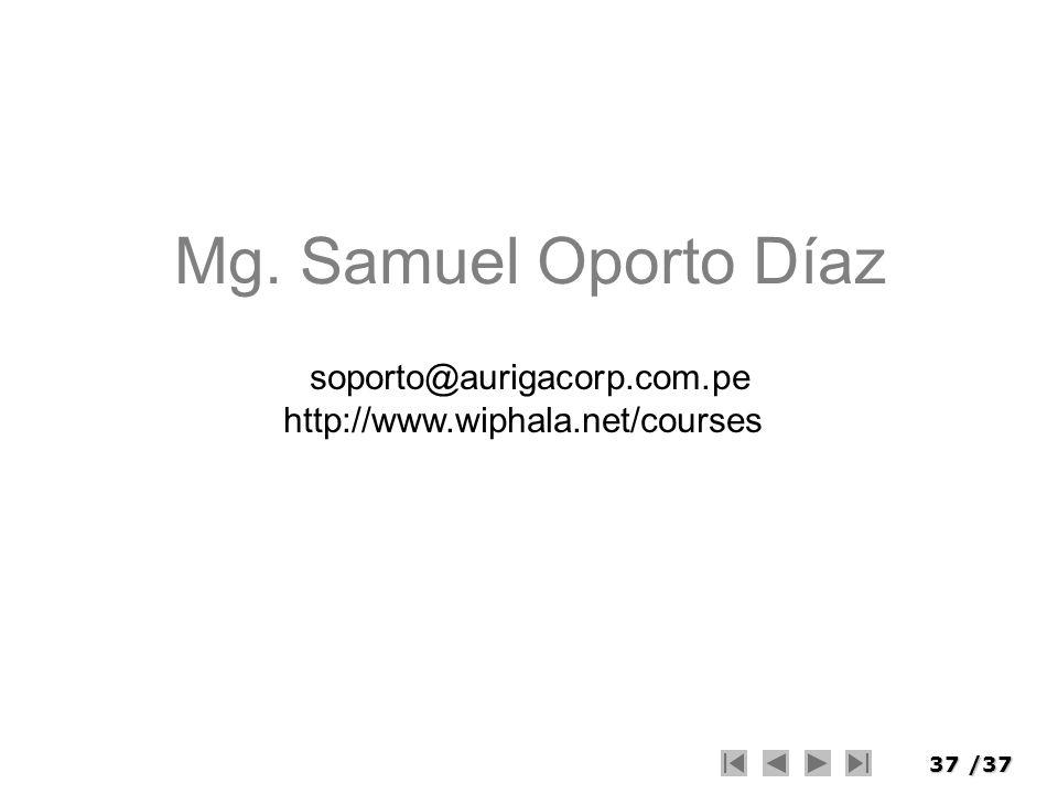 37/37 Mg. Samuel Oporto Díaz soporto@aurigacorp.com.pe http://www.wiphala.net/courses