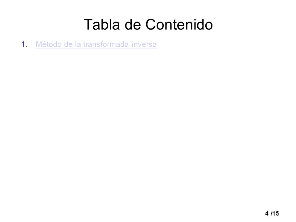4/15 Tabla de Contenido 1.Método de la transformada inversaMétodo de la transformada inversa
