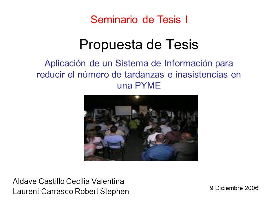 Propuesta de Tesis Aldave Castillo Cecilia Valentina Laurent Carrasco Robert Stephen Seminario de Tesis I Aplicación de un Sistema de Información para reducir el número de tardanzas e inasistencias en una PYME 9 Diciembre 2006
