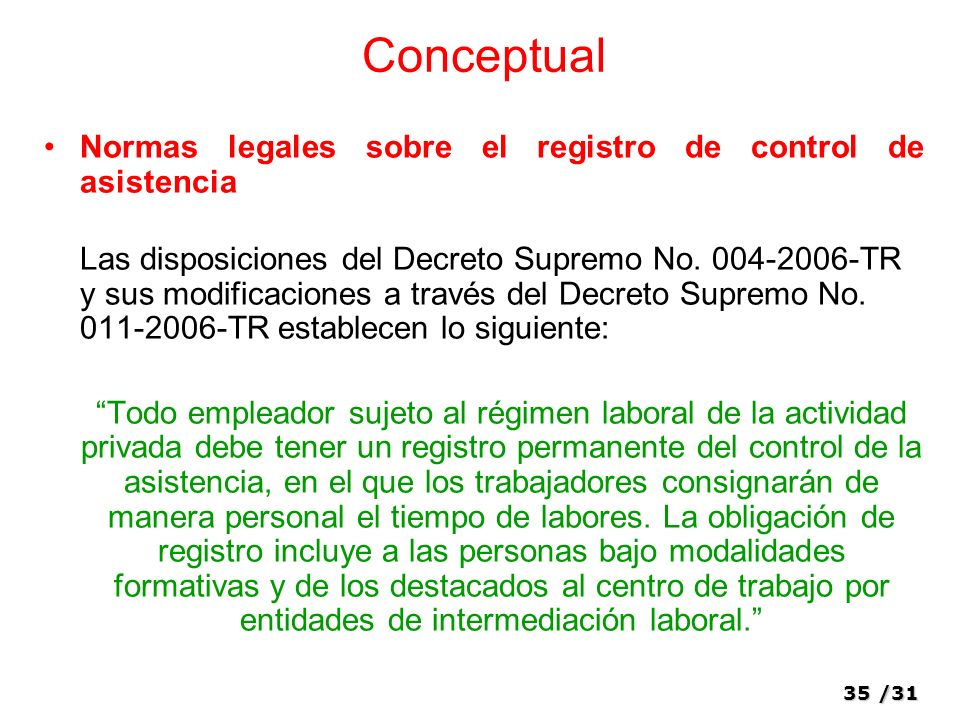 35/31 Conceptual Normas legales sobre el registro de control de asistencia Las disposiciones del Decreto Supremo No.