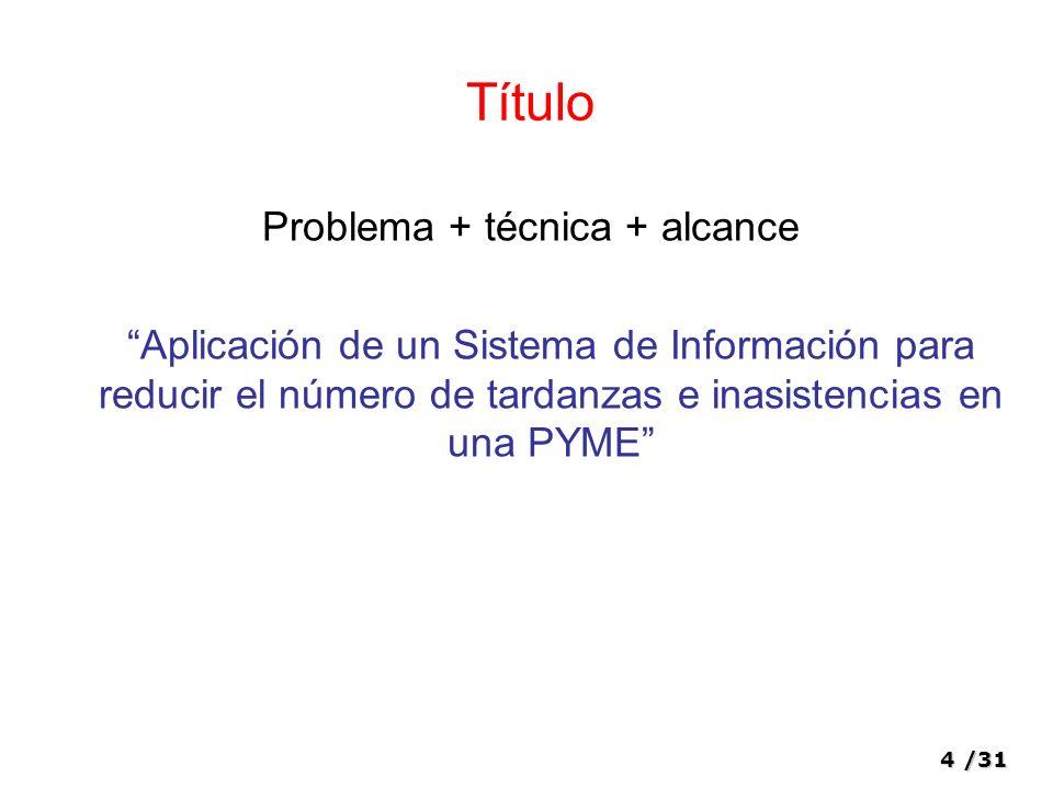 4/31 Título Problema + técnica + alcance Aplicación de un Sistema de Información para reducir el número de tardanzas e inasistencias en una PYME
