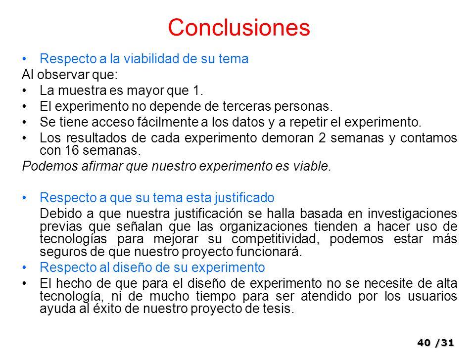 40/31 Conclusiones Respecto a la viabilidad de su tema Al observar que: La muestra es mayor que 1.