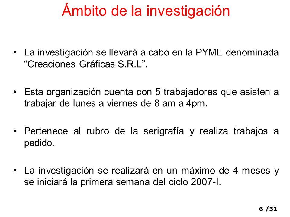 6/31 Ámbito de la investigación La investigación se llevará a cabo en la PYME denominada Creaciones Gráficas S.R.L.