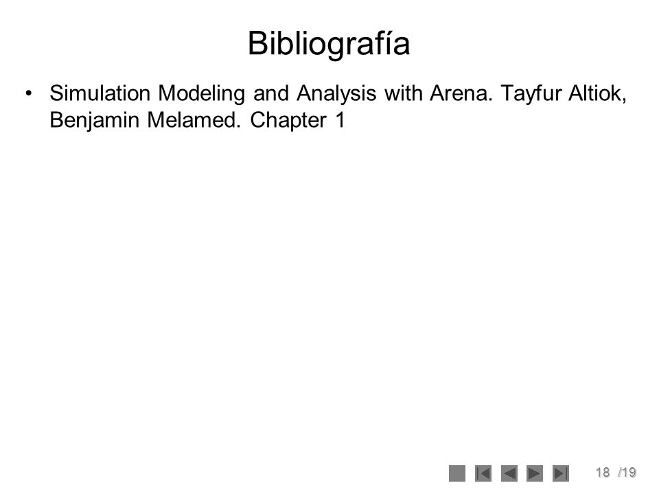 18/19 Bibliografía Simulation Modeling and Analysis with Arena. Tayfur Altiok, Benjamin Melamed. Chapter 1