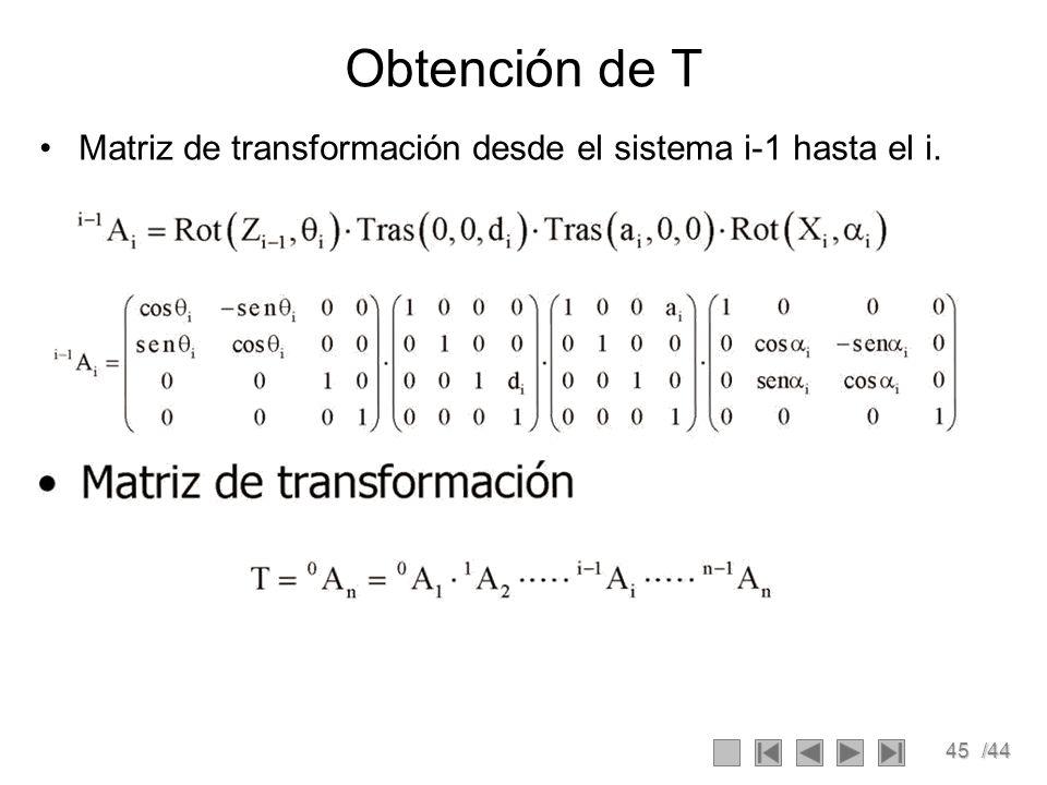 45/44 Obtención de T Matriz de transformación desde el sistema i-1 hasta el i.