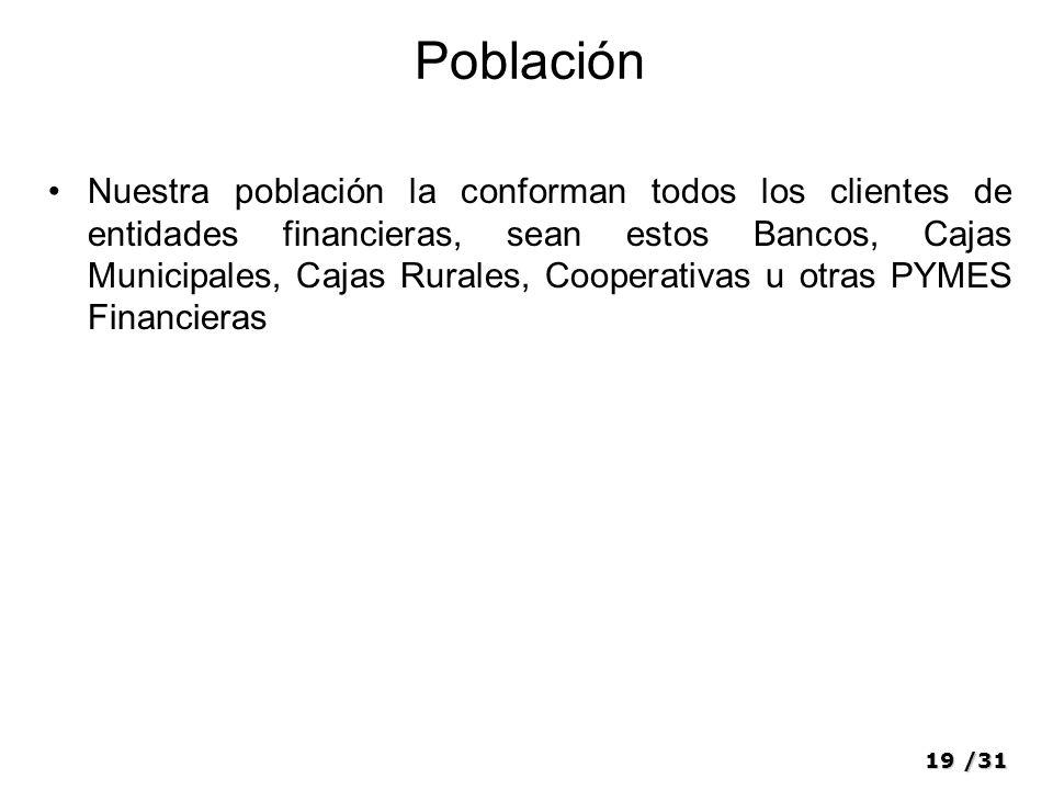 19/31 Población Nuestra población la conforman todos los clientes de entidades financieras, sean estos Bancos, Cajas Municipales, Cajas Rurales, Coope
