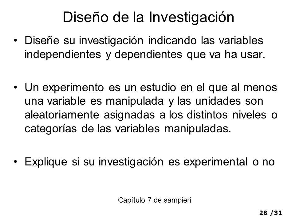 28/31 Diseño de la Investigación Diseñe su investigación indicando las variables independientes y dependientes que va ha usar. Un experimento es un es
