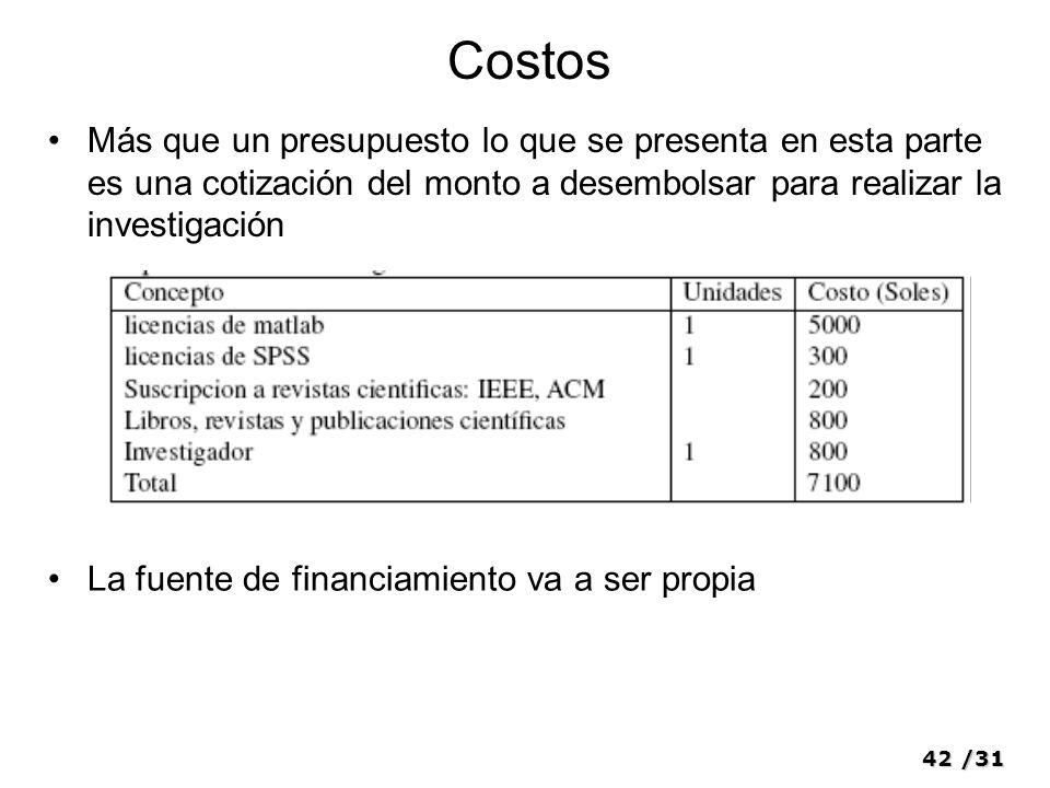 42/31 Costos Más que un presupuesto lo que se presenta en esta parte es una cotización del monto a desembolsar para realizar la investigación La fuent