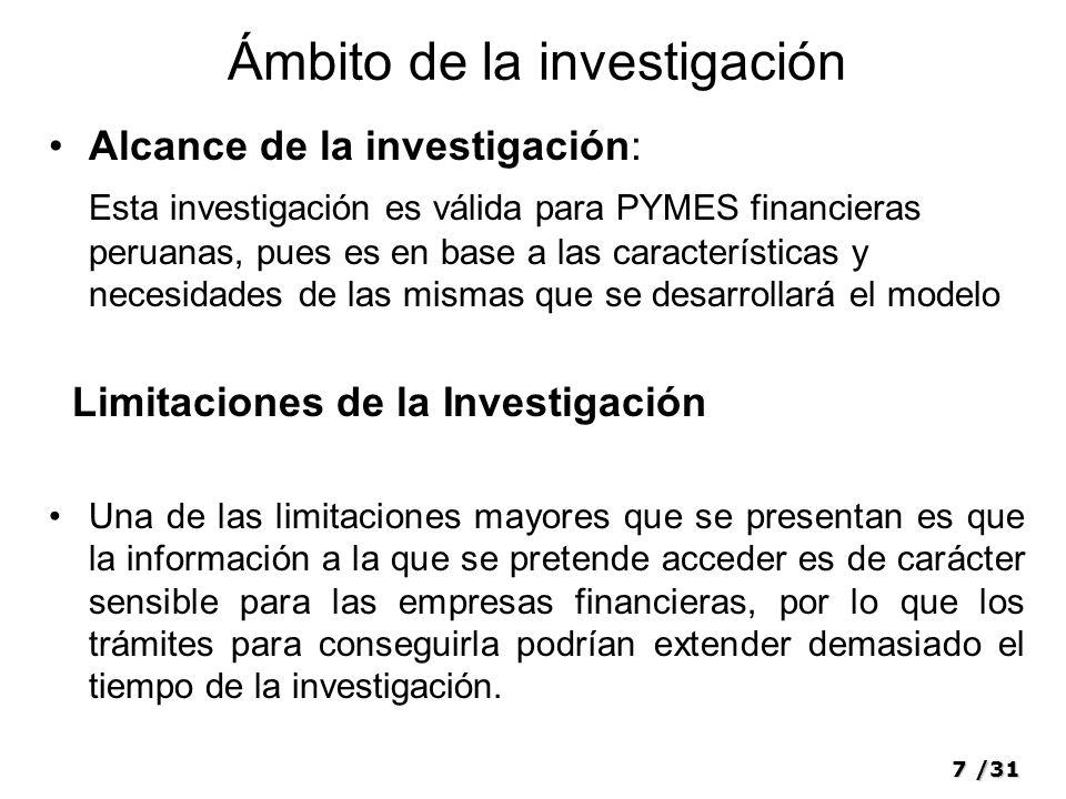 7/31 Ámbito de la investigación Alcance de la investigación: Esta investigación es válida para PYMES financieras peruanas, pues es en base a las carac