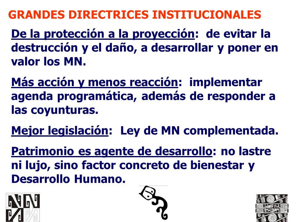 GRANDES DIRECTRICES INSTITUCIONALES De la protección a la proyección: de evitar la destrucción y el daño, a desarrollar y poner en valor los MN. Más a