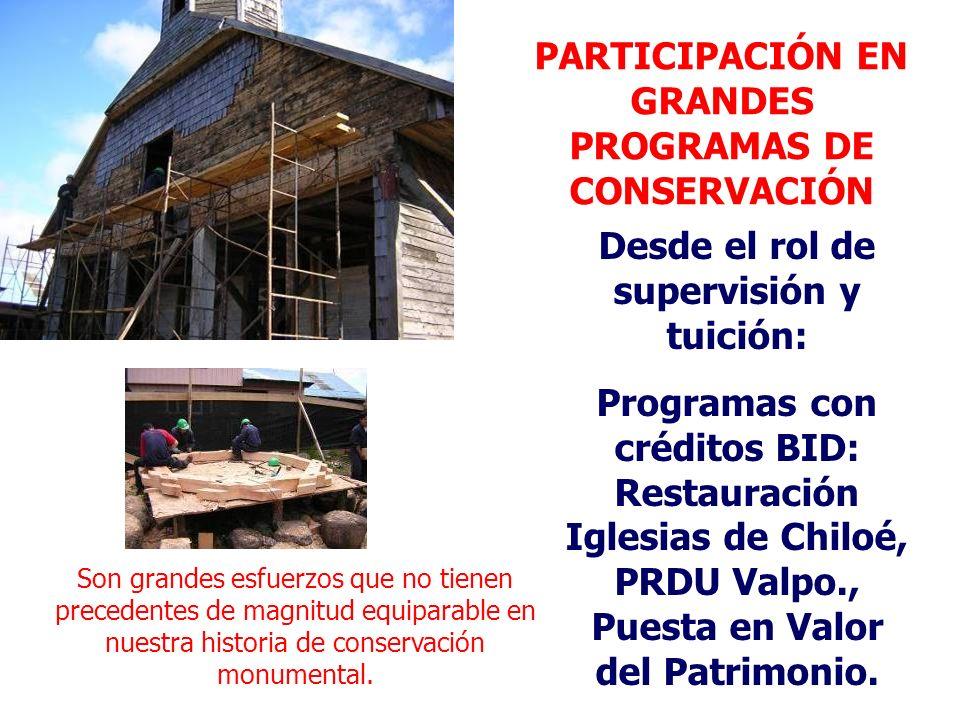 PARTICIPACIÓN EN GRANDES PROGRAMAS DE CONSERVACIÓN Desde el rol de supervisión y tuición: Programas con créditos BID: Restauración Iglesias de Chiloé,