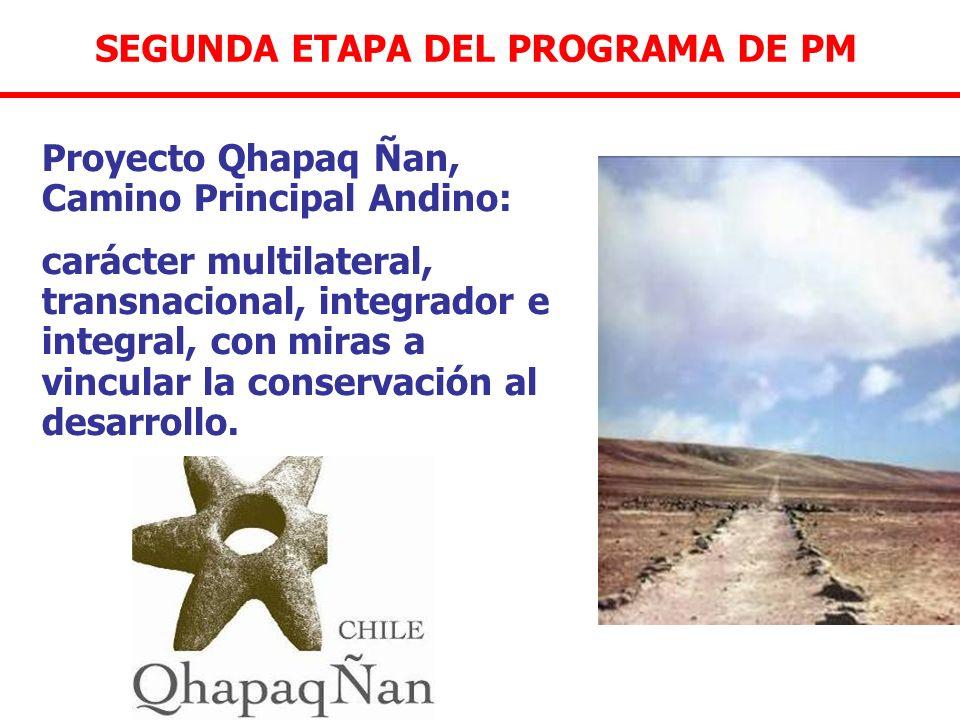 SEGUNDA ETAPA DEL PROGRAMA DE PM Proyecto Qhapaq Ñan, Camino Principal Andino: carácter multilateral, transnacional, integrador e integral, con miras
