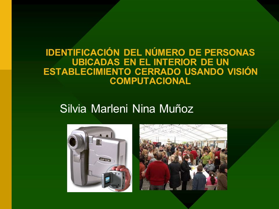 IDENTIFICACIÓN DEL NÚMERO DE PERSONAS UBICADAS EN EL INTERIOR DE UN ESTABLECIMIENTO CERRADO USANDO VISIÓN COMPUTACIONAL Silvia Marleni Nina Muñoz