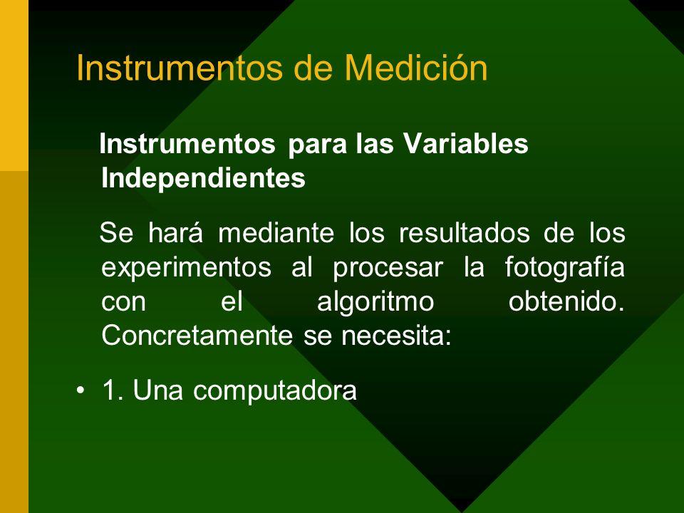 Instrumentos de Medición Instrumentos para las Variables Independientes Se hará mediante los resultados de los experimentos al procesar la fotografía