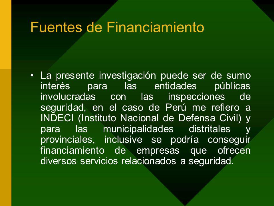 Fuentes de Financiamiento La presente investigación puede ser de sumo interés para las entidades públicas involucradas con las inspecciones de segurid