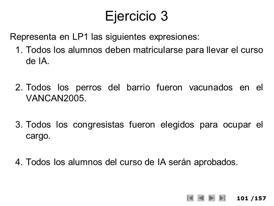 101/157 Ejercicio 3 Representa en LP1 las siguientes expresiones: 1.Todos los alumnos deben matricularse para llevar el curso de IA. 2.Todos los perro