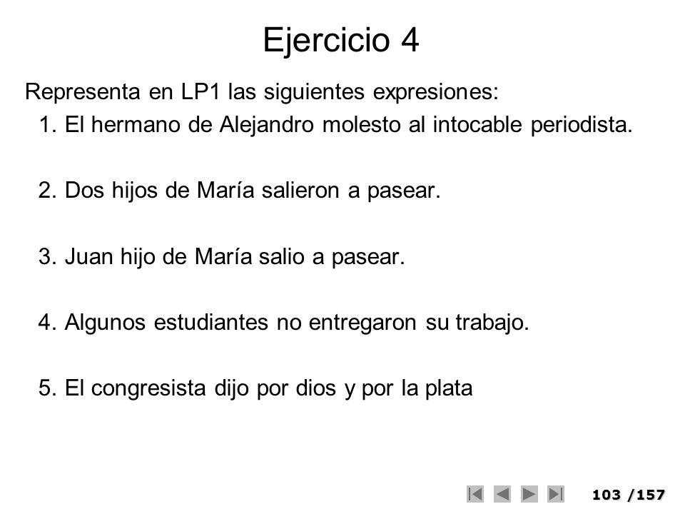 103/157 Ejercicio 4 Representa en LP1 las siguientes expresiones: 1.El hermano de Alejandro molesto al intocable periodista. 2.Dos hijos de María sali