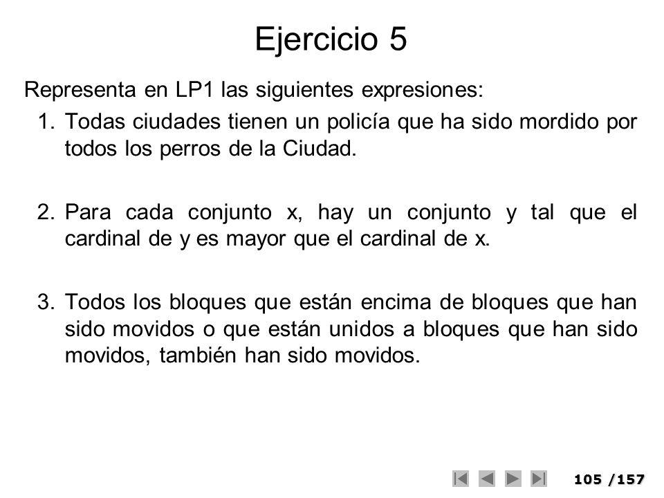105/157 Ejercicio 5 Representa en LP1 las siguientes expresiones: 1.Todas ciudades tienen un policía que ha sido mordido por todos los perros de la Ci