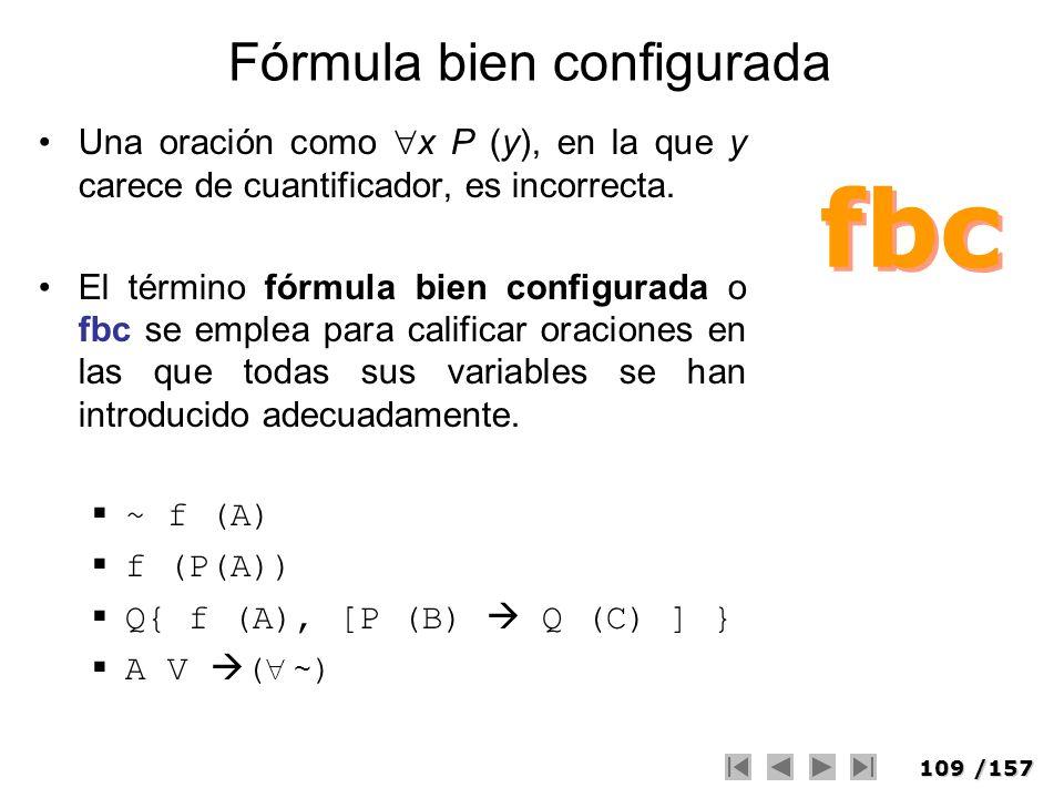 109/157 Fórmula bien configurada Una oración como x P (y), en la que y carece de cuantificador, es incorrecta. El término fórmula bien configurada o f