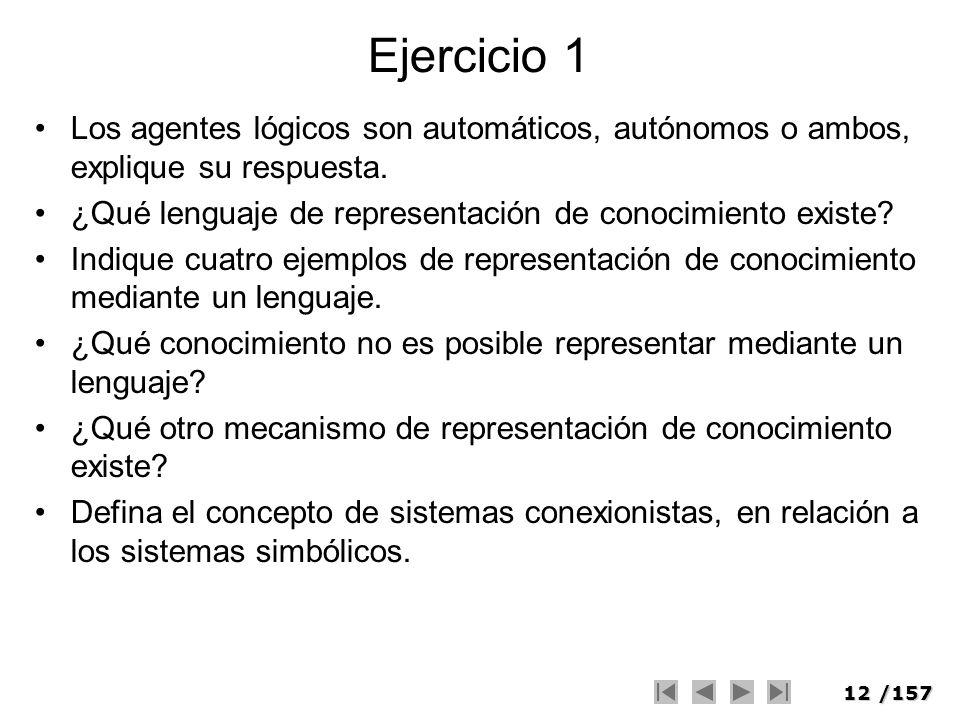 12/157 Ejercicio 1 Los agentes lógicos son automáticos, autónomos o ambos, explique su respuesta. ¿Qué lenguaje de representación de conocimiento exis