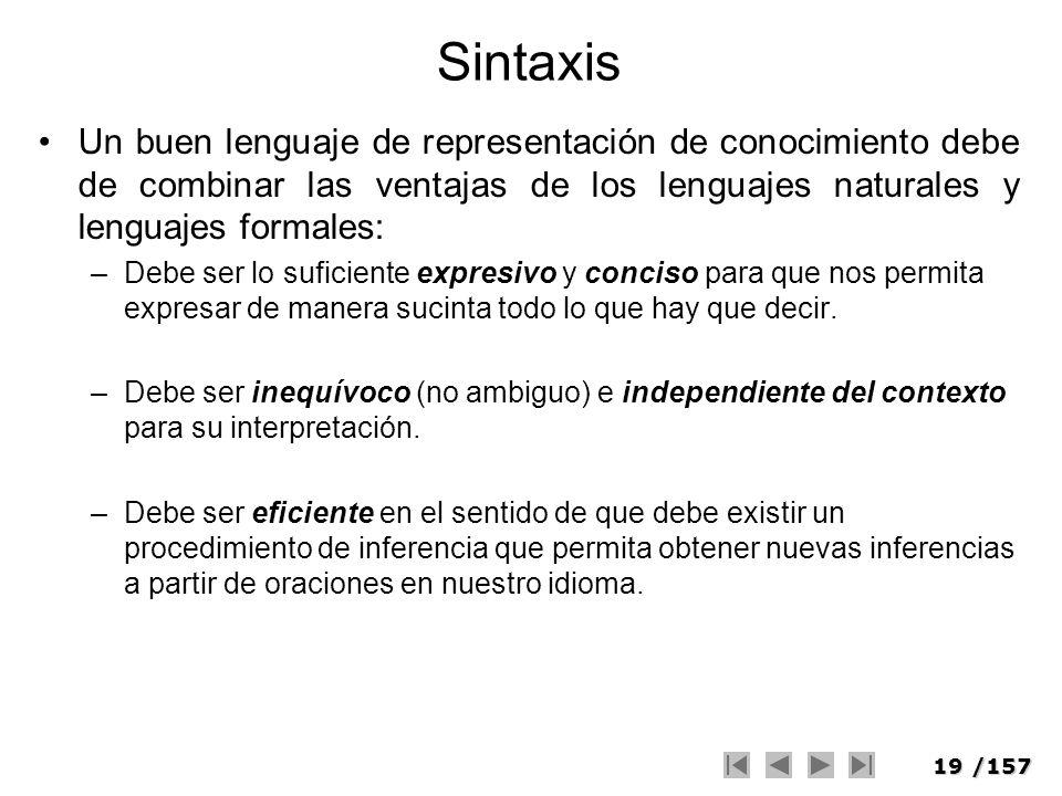19/157 Sintaxis Un buen lenguaje de representación de conocimiento debe de combinar las ventajas de los lenguajes naturales y lenguajes formales: –Deb