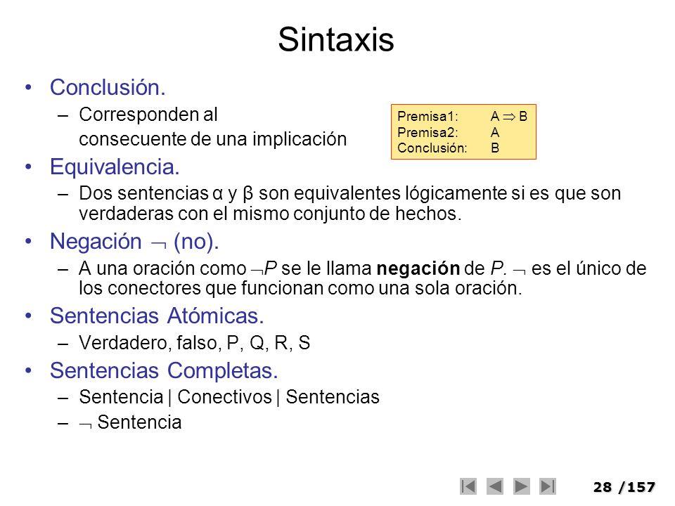 28/157 Sintaxis Conclusión. –Corresponden al consecuente de una implicación Equivalencia. –Dos sentencias α y β son equivalentes lógicamente si es que