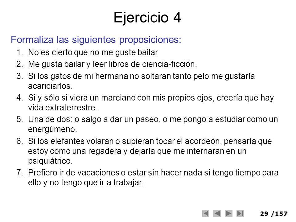 29/157 Ejercicio 4 Formaliza las siguientes proposiciones: 1.No es cierto que no me guste bailar 2.Me gusta bailar y leer libros de ciencia-ficción. 3