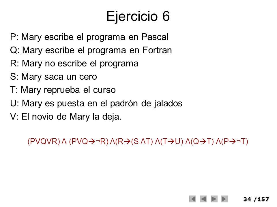 34/157 Ejercicio 6 P: Mary escribe el programa en Pascal Q: Mary escribe el programa en Fortran R: Mary no escribe el programa S: Mary saca un cero T: