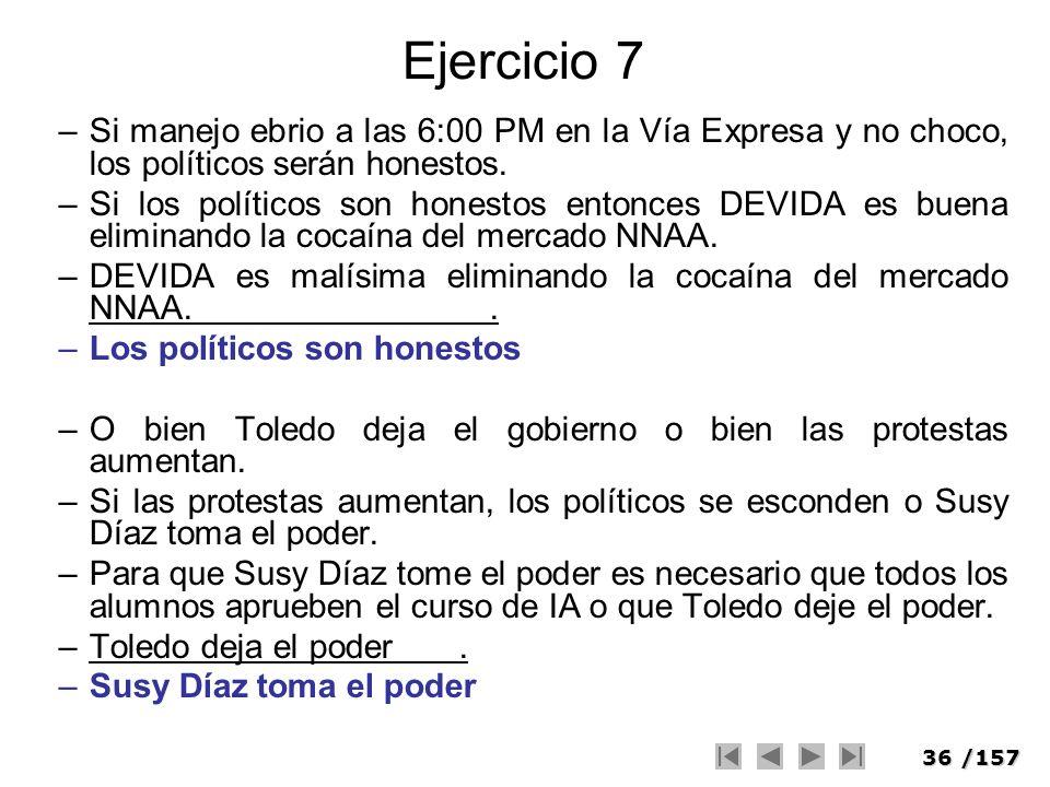 36/157 Ejercicio 7 –Si manejo ebrio a las 6:00 PM en la Vía Expresa y no choco, los políticos serán honestos. –Si los políticos son honestos entonces
