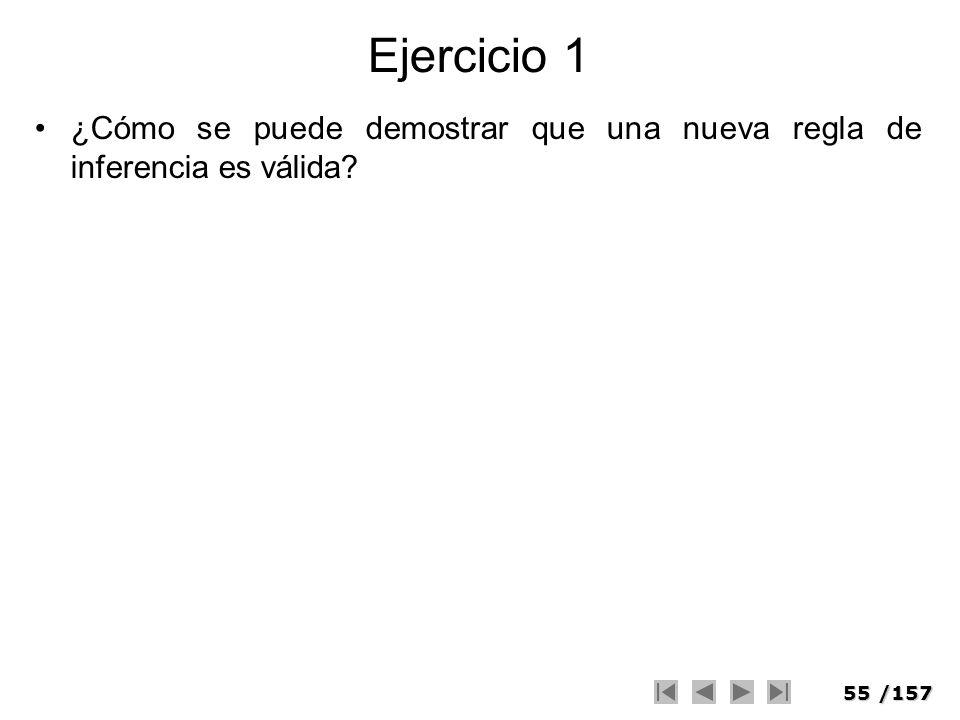 55/157 Ejercicio 1 ¿Cómo se puede demostrar que una nueva regla de inferencia es válida?