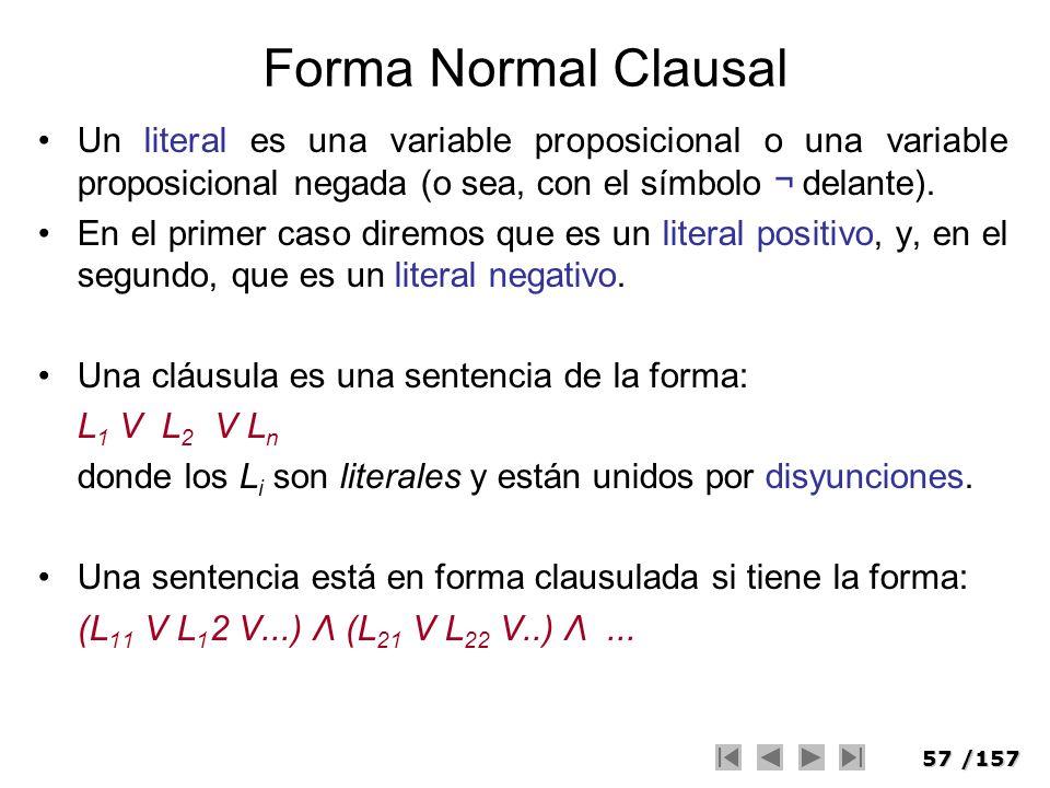 57/157 Forma Normal Clausal Un literal es una variable proposicional o una variable proposicional negada (o sea, con el símbolo ¬ delante). En el prim