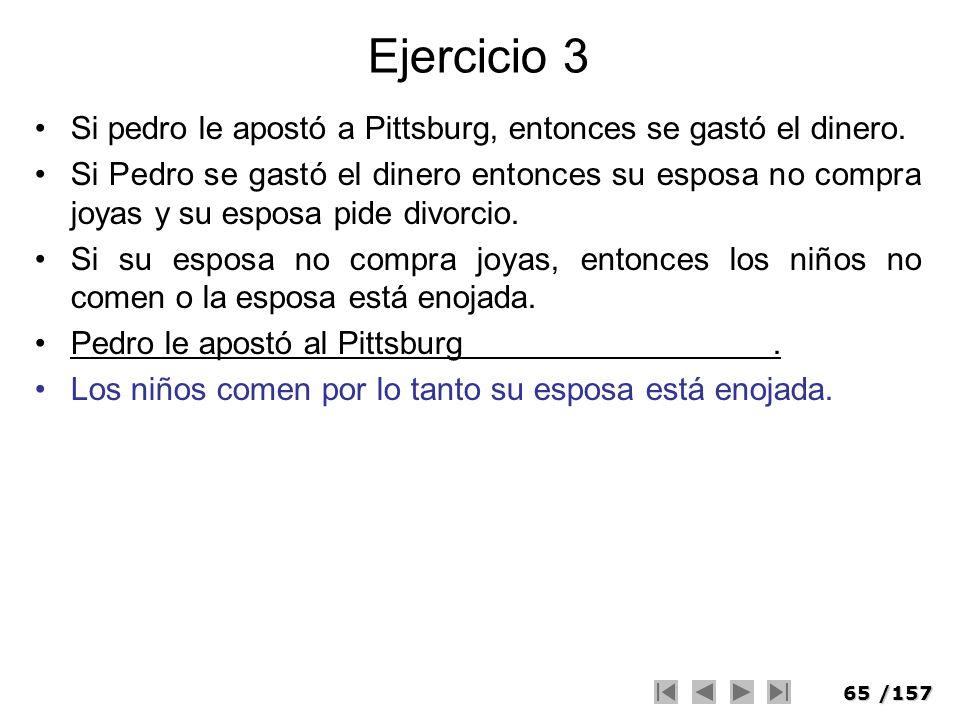 65/157 Ejercicio 3 Si pedro le apostó a Pittsburg, entonces se gastó el dinero. Si Pedro se gastó el dinero entonces su esposa no compra joyas y su es