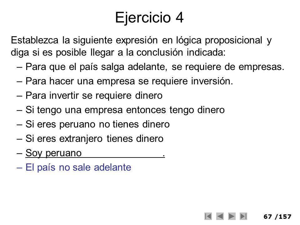 67/157 Ejercicio 4 Establezca la siguiente expresión en lógica proposicional y diga si es posible llegar a la conclusión indicada: –Para que el país s