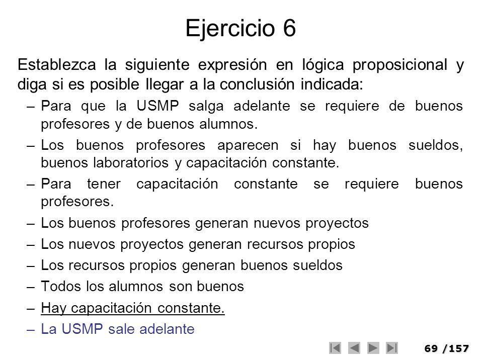 69/157 Ejercicio 6 Establezca la siguiente expresión en lógica proposicional y diga si es posible llegar a la conclusión indicada: –Para que la USMP s