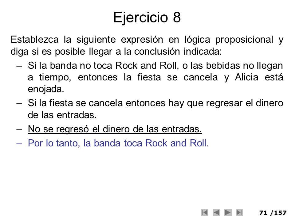 71/157 Ejercicio 8 Establezca la siguiente expresión en lógica proposicional y diga si es posible llegar a la conclusión indicada: –Si la banda no toc
