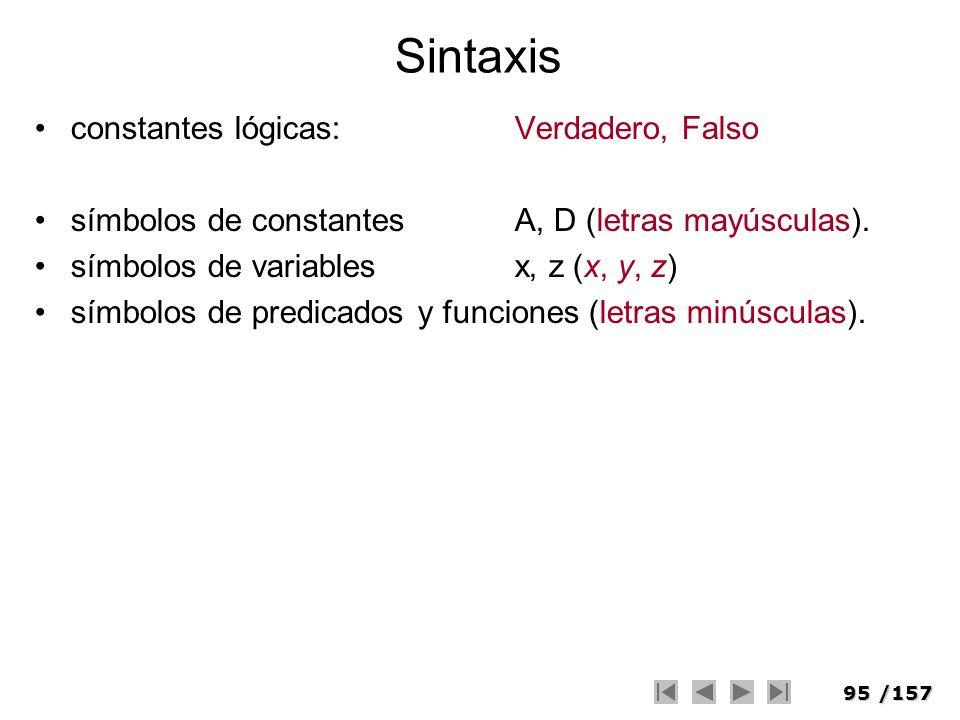 95/157 Sintaxis constantes lógicas: Verdadero, Falso símbolos de constantesA, D (letras mayúsculas). símbolos de variablesx, z (x, y, z) símbolos de p