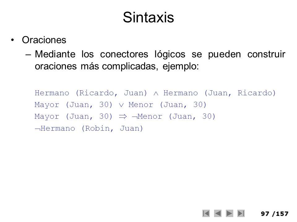 97/157 Sintaxis Oraciones –Mediante los conectores lógicos se pueden construir oraciones más complicadas, ejemplo: Hermano (Ricardo, Juan) Hermano (Ju