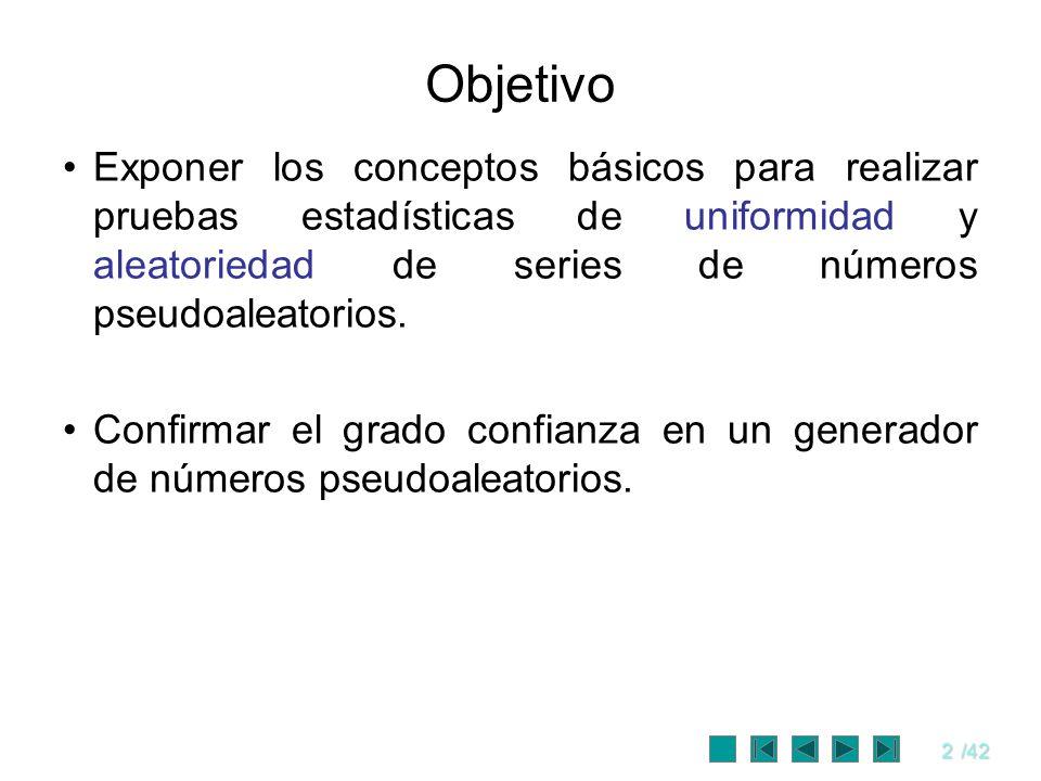 2/42 Objetivo Exponer los conceptos básicos para realizar pruebas estadísticas de uniformidad y aleatoriedad de series de números pseudoaleatorios. Co