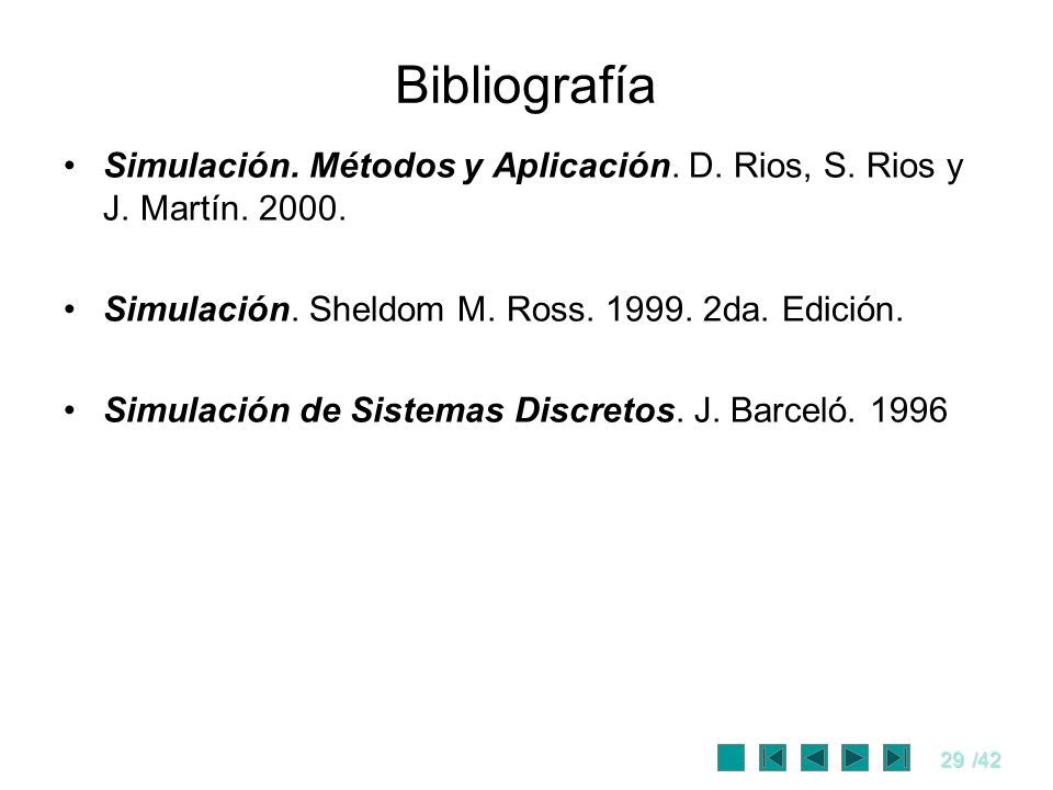 29/42 Bibliografía Simulación. Métodos y Aplicación. D. Rios, S. Rios y J. Martín. 2000. Simulación. Sheldom M. Ross. 1999. 2da. Edición. Simulación d